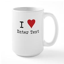I Love Blank CUSTOM Large Mug