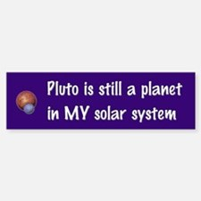 Pluto still a planet Bumper Bumper Bumper Sticker