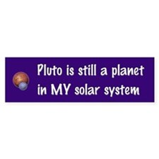 Pluto still a planet Bumper Bumper Sticker
