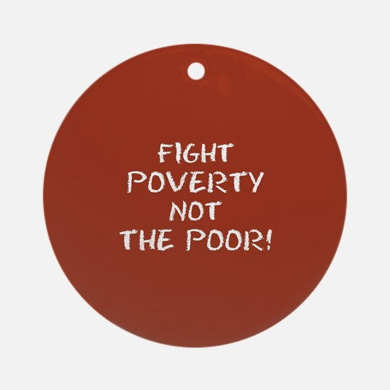 FIGHT POVERTY... Round Ornament
