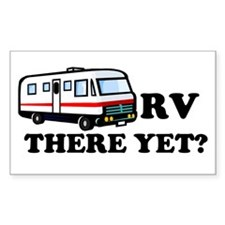 RV There Yet? Rectangle Bumper Stickers