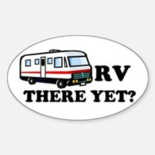 RV There Yet? Oval Bumper Stickers