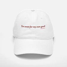 Too Sweet For My Own Good Baseball Baseball Cap