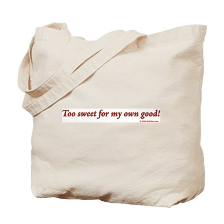Too Sweet For My Own Good Tote Bag