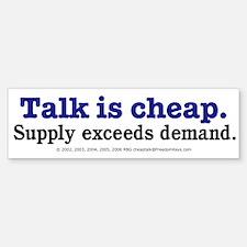 Talk is cheap Bumper Bumper Bumper Sticker
