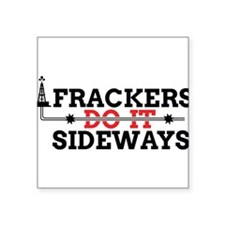 "Frackers Do It Sideways Square Sticker 3"" x 3"""