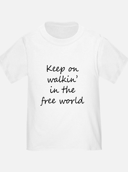 Keep on Walkin in the Free World T