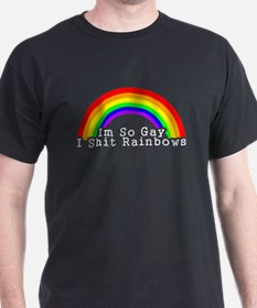 Im So Gay I Sh*t Rainbows Black T-Shirt