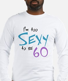 Too Sexy to be 60 Long Sleeve T-Shirt