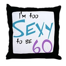 Too Sexy to be 60 Throw Pillow