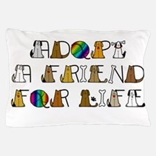 Adopt a Friend for Life Pillow Case