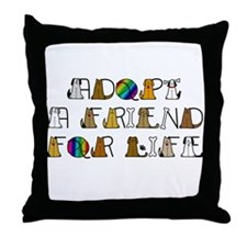 Adopt a Friend for Life Throw Pillow