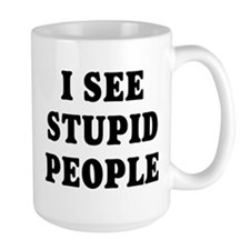 I SEE STUPID PEOPLE Mugs