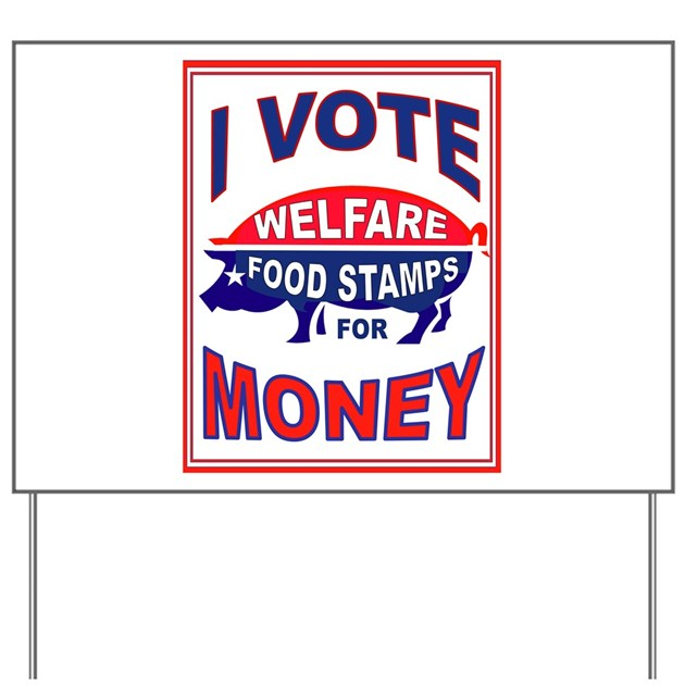 Welfare Voters Yard Sign By Obamascliff. Free Online Graphic Design Classes. Phd Healthcare Management Sms Marketing Lists. Dallas Rehabilitation Center. Conference Call Meeting How To Get An Au Pair. How To Do A Juice Cleanse At Home. Colonial Penn Insurance Company. Denver Employment Attorney Alcohol Abuse Dsm. Unsecured Business Loan Rates