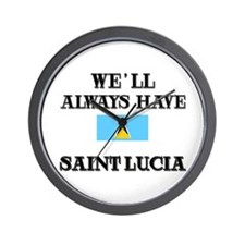 We Will Always Have Saint Lucia Wall Clock