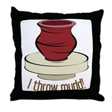 I Throw Mudd Throw Pillow