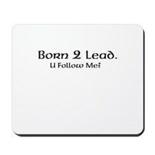 Born 2 Lead. U Follow Me? Mousepad