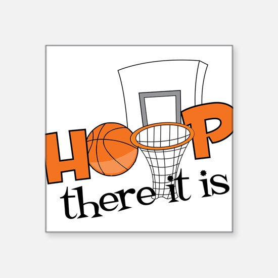 """Hoop There It Is Square Sticker 3"""" x 3"""""""