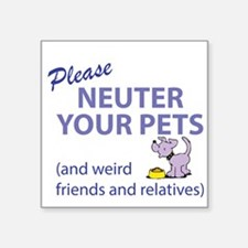"NEUTER YOUR PETS Square Sticker 3"" x 3"""