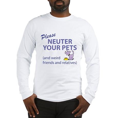 NEUTER YOUR PETS Long Sleeve T-Shirt