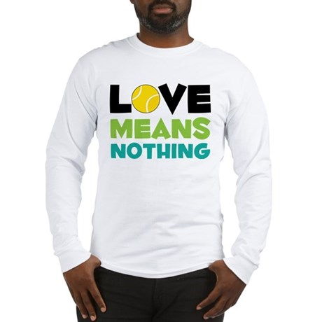 Love Means Nothing Long Sleeve T-Shirt