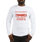Zombies are chasing us! Long Sleeve T-Shirt