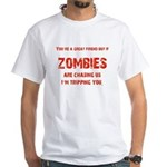 Zombies are chasing us! White T-Shirt