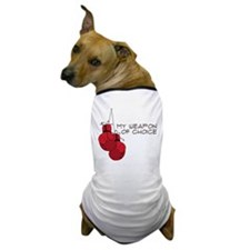 My Weapon Of Choice Dog T-Shirt