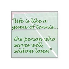 Life is like a game of tennis...... Square Sticker
