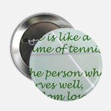 "Life is like a game of tennis...... 2.25"" Button"