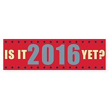 Is it 2016 yet Bumper Sticker