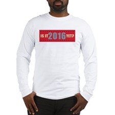 Is it 2016 yet Long Sleeve T-Shirt