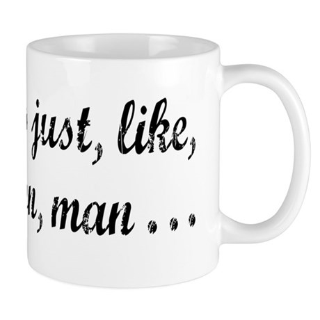 Just Your Opinion, Man... Mug