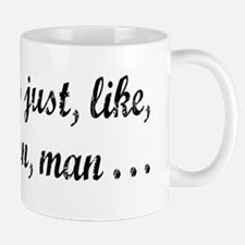 Just Your Opinion, Man... Mug