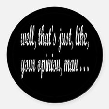 Just Your Opinion, Man... Round Car Magnet