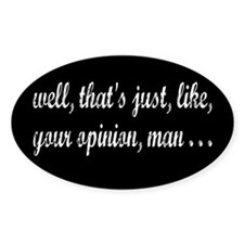 Just Your Opinion, Man... Bumper Stickers