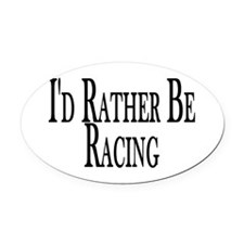 Rather Be Racing Oval Car Magnet