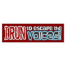I Run to Escape the Voices Bumper Sticker