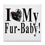 I (HEART) my Fur-Baby! Tile Coaster