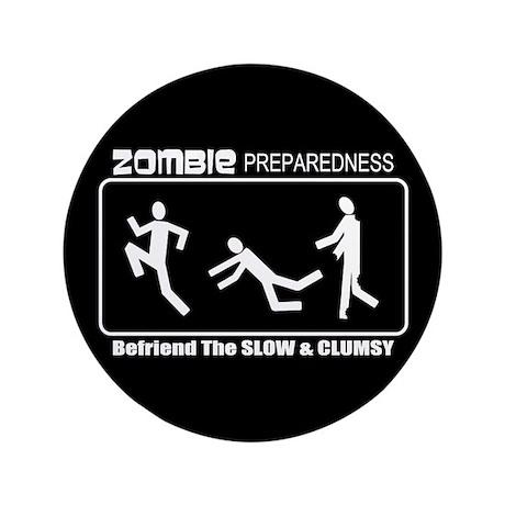 "Zombie Preparedness Befriend Slow Clumsy 3.5"" Butt"