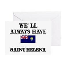 We Will Always Have Saint Helena Greeting Cards (P