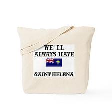 We Will Always Have Saint Helena Tote Bag