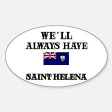 We Will Always Have Saint Helena Oval Decal