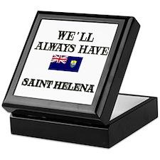 We Will Always Have Saint Helena Keepsake Box
