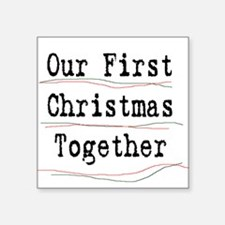 """Our First Christmas Together Square Sticker 3"""" x 3"""