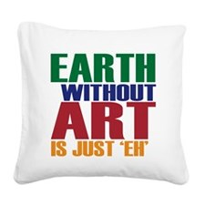 Earth Without Art Square Canvas Pillow