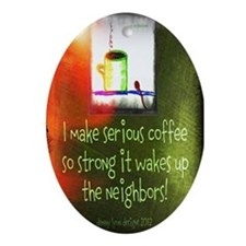 Funny Serious Coffee Ornament (Oval)