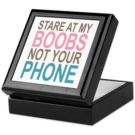 Stare at my Boobs not your Phone Keepsake Box