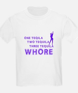 one tequila, two tequila, three tequila, whore ! K