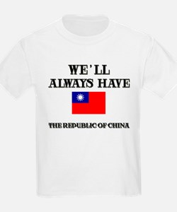 We Will Always Have The Republic Of China Kids T-S